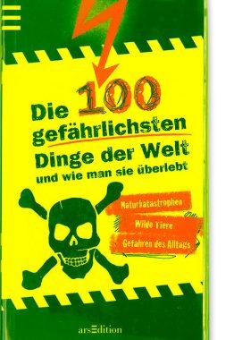 Die 100 gefährlichsten Dinge der Welt